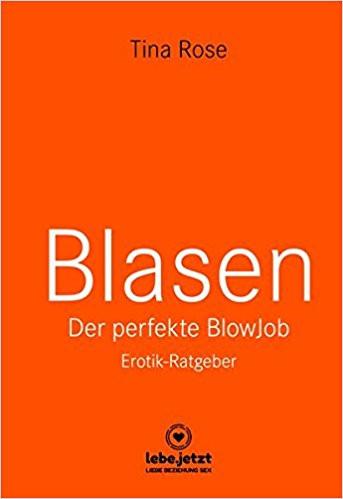 BLASEN - DER PERFEKTE BLOWJOB [lebe.jetzt] Erotik-Ratgeber